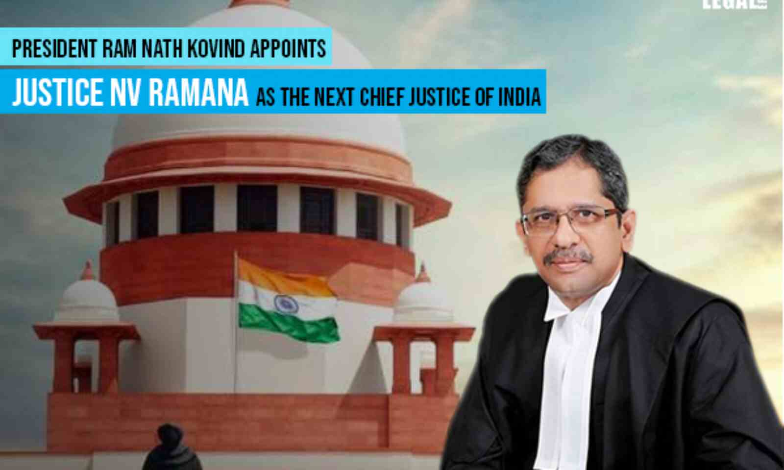 President Ram Nath Kovind appoints Justice NV Ramana as the next Chief  Justice of India
